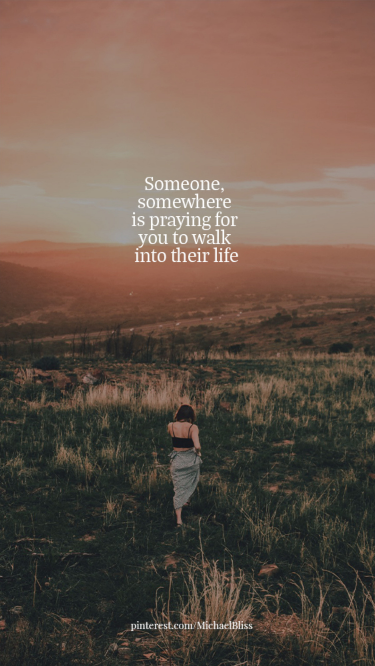 Someone, somewhere is praying for you to walk into their life.