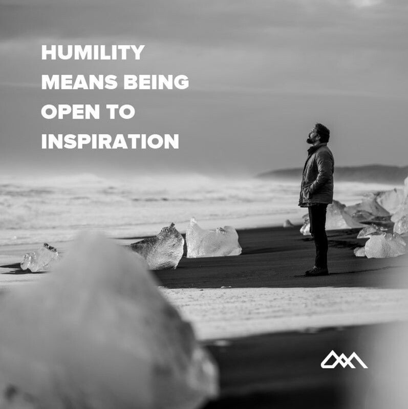 Humility means being open to inspiration Humility