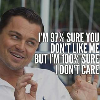 You Certainly Dont Care If People Decide They Dont Like You
