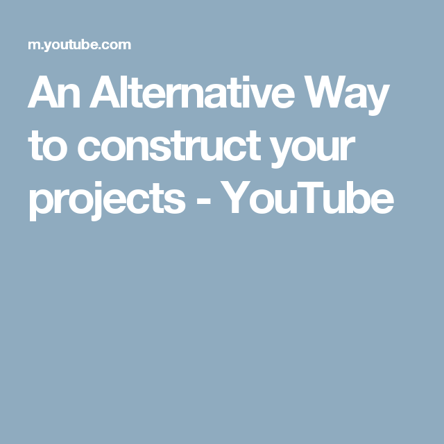 An Alternative Way to construct your projects - YouTube