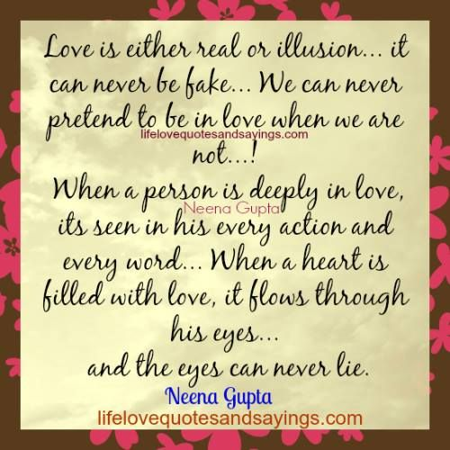 Love Is Either Real Or Illusion It Can Never Be Fake We Can Never Pretend To Be In Love When We Are Not W Pretending Quotes Love Deeply Relationship Quotes