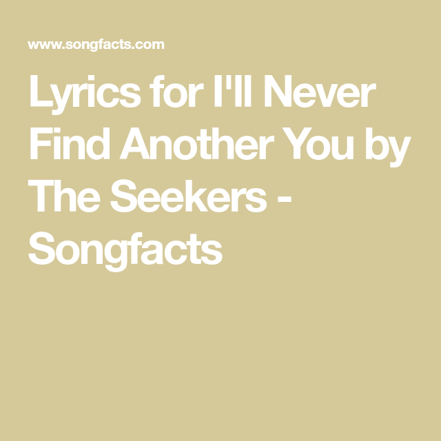 Lyrics For I Ll Never Find Another You By The Seekers Songfacts Lyrics Love Songs Songs