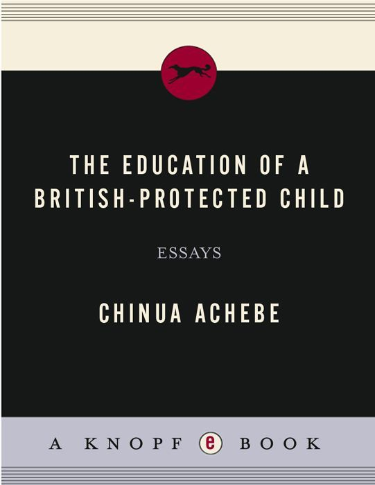 the education of a british protected child essays chinua achebe  the education of a british protected child essays chinua achebe