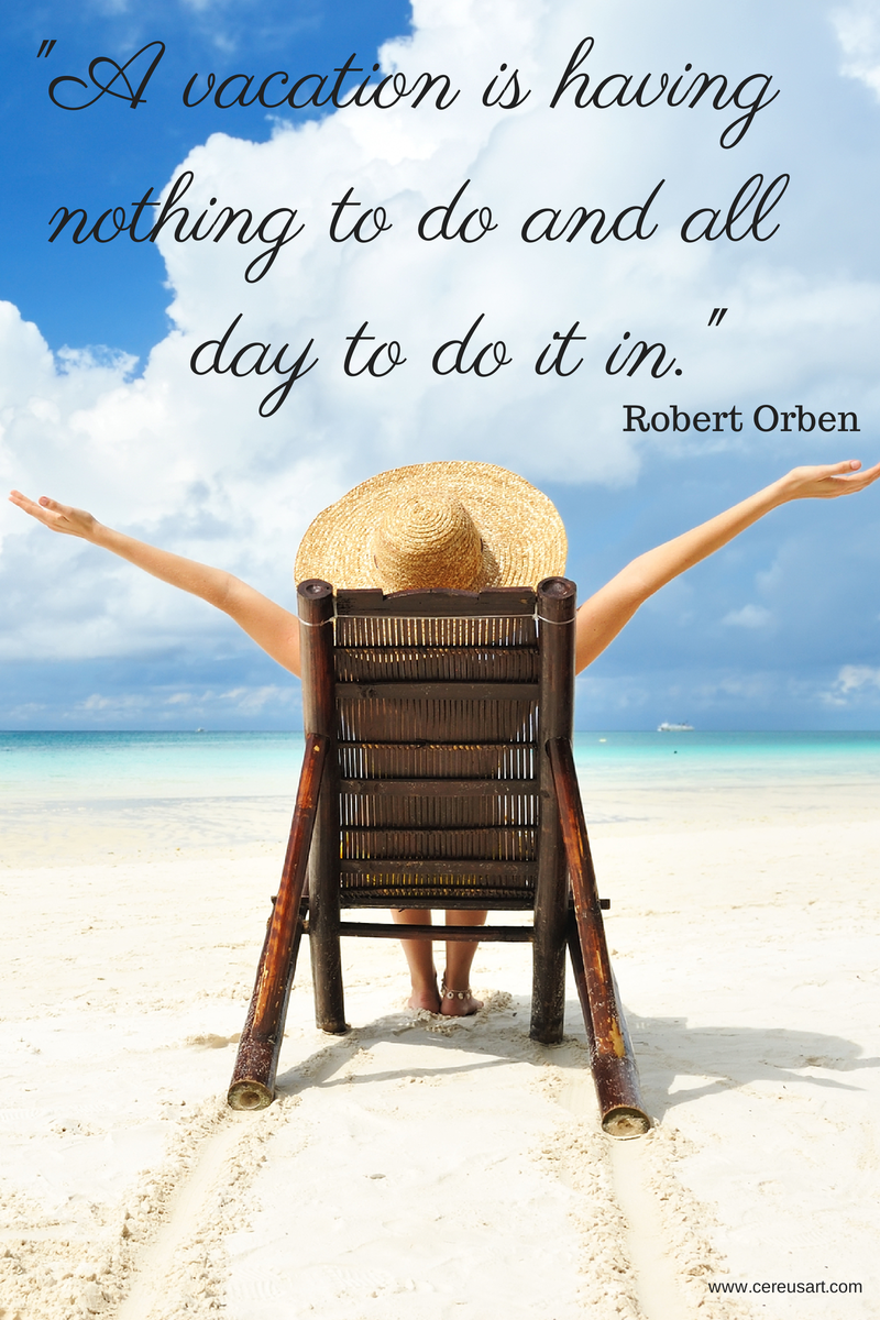 Need A Vacation Quotes A Vacation Is Having Nothing To Do And All Day To Do It In
