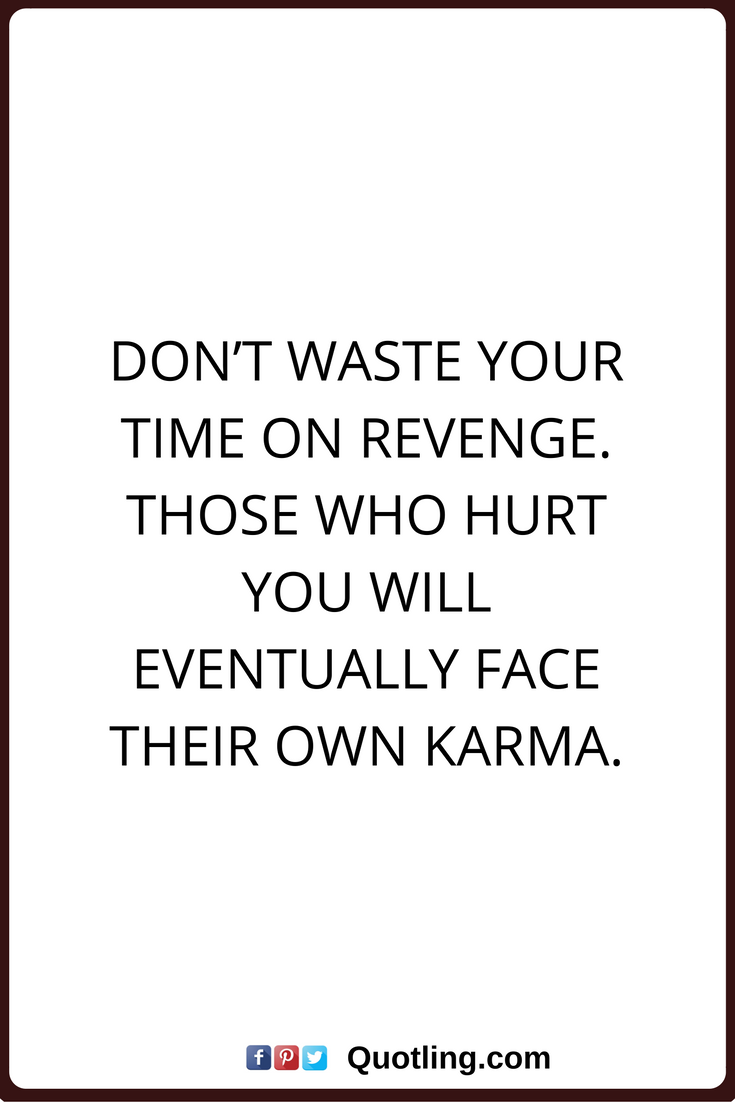 Karma Quotes Dont Waste Your Time On Revenge Those Who Hurt You