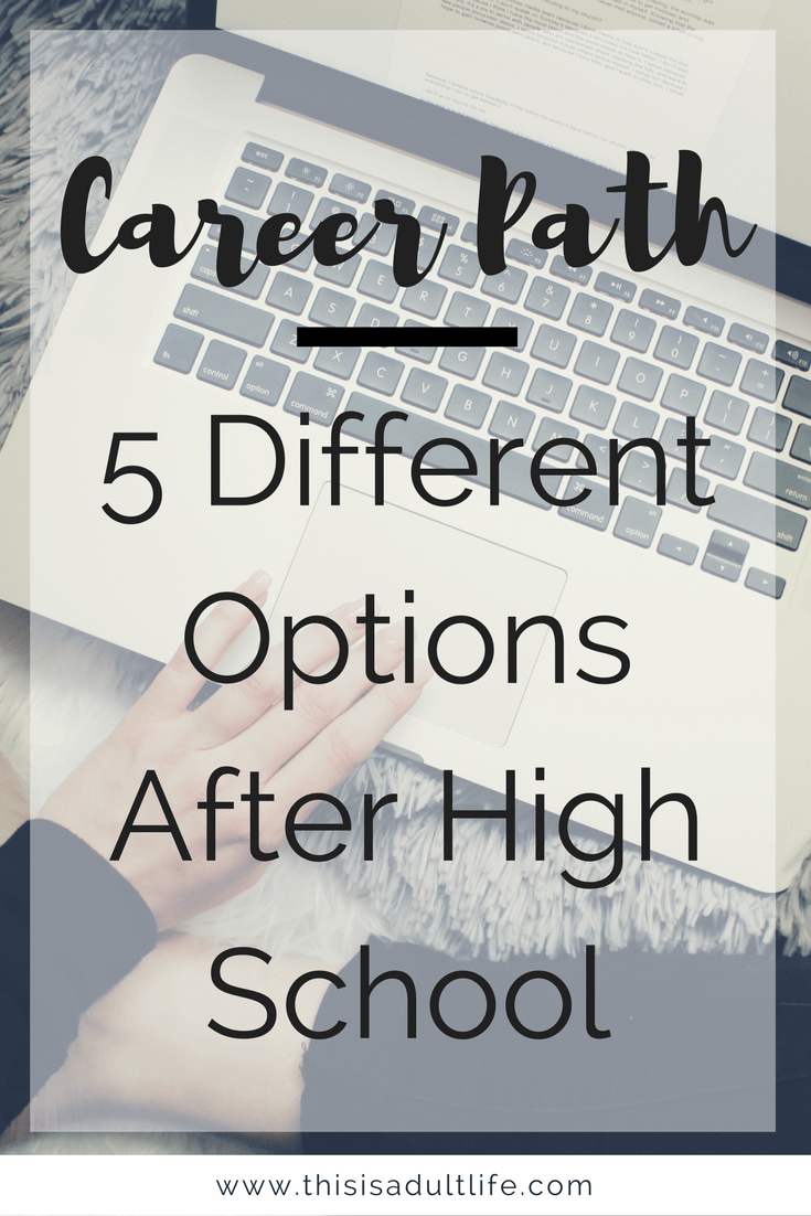 career path after high school how to choose your career path this is adult life