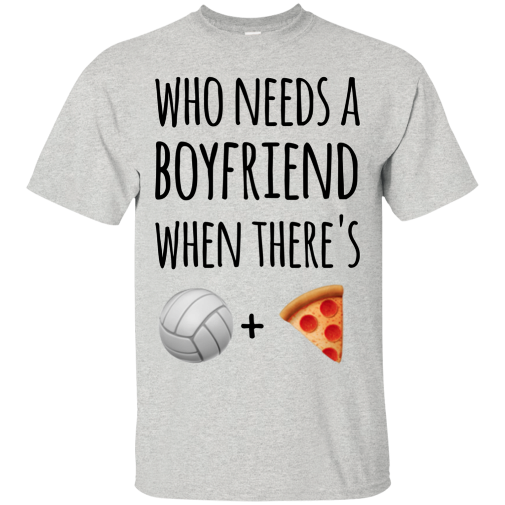 Who needs a boyfriend when thereus volleyball pizza tshirt