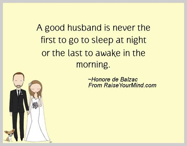 Good Provider Husband Quotes: A Good Husband Is Never The First To Go To Sleep At Night