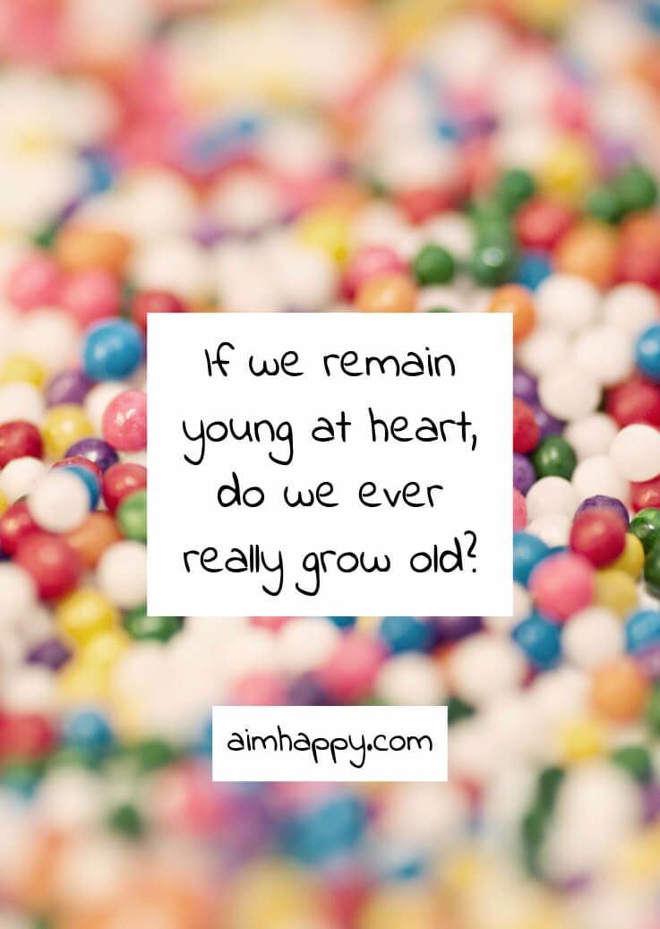 40 Quotes About Growing Old And Staying Young At Heart Positive