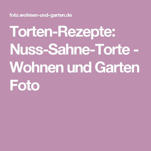 Fabulous Torten Rezepte Nuss Sahne Torte Wohnen und Garten Foto