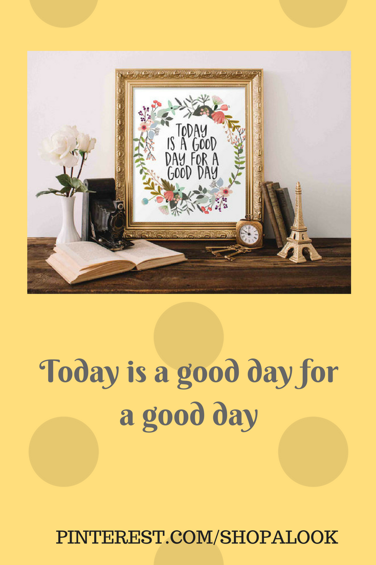 Motivational Wall Art, Today is a good day for a good day, floral ...