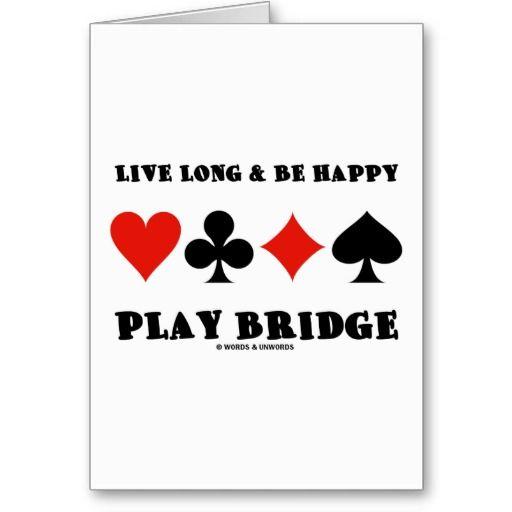 Live Long Be Happy Play Bridge (Four Card Suits) Bridge