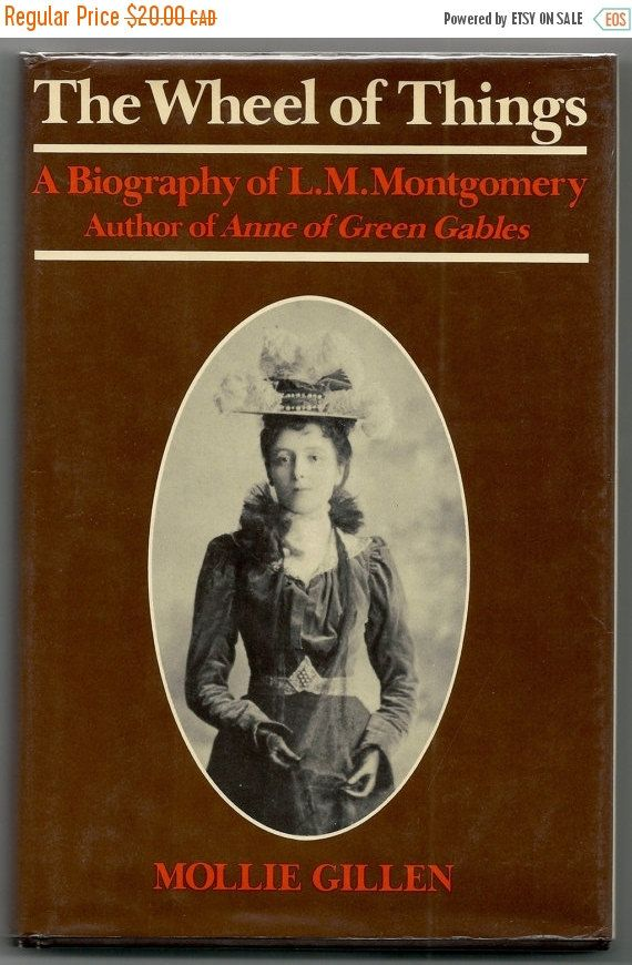 The Wheel Of Things A Biography Of L M Montgomery Author Of