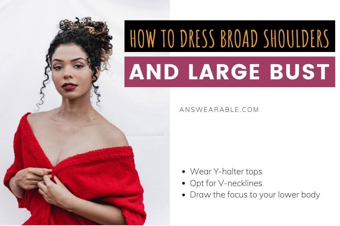 How to Dress Broad Shoulders and Large Bust 4  Broad shoulders