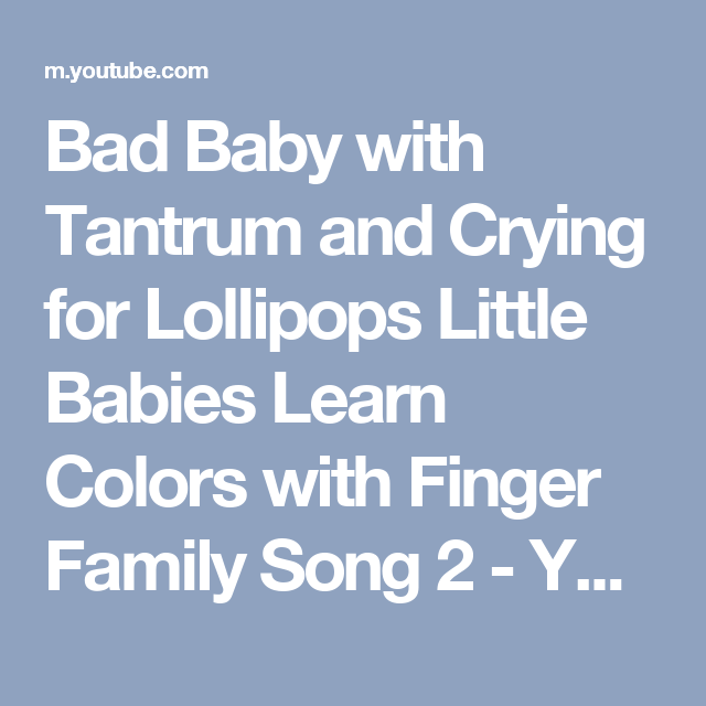 Bad Baby with Tantrum and Crying for Lollipops Little Babies Learn Colors with Finger Family Song 2 - YouTube