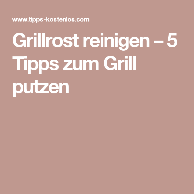 grillrost reinigen 5 tipps zum grill putzen haushalt pinterest grillrost reinigen. Black Bedroom Furniture Sets. Home Design Ideas
