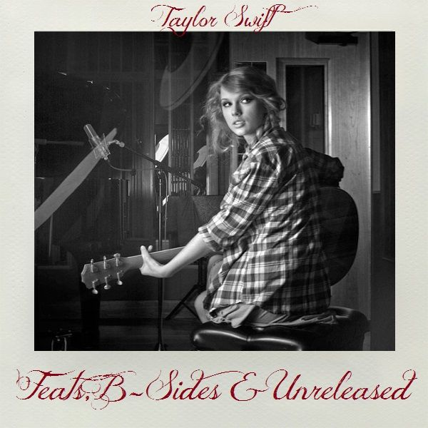 Feats B Sides Unreleased Cover Taylor Swift Album Taylor Swift Taylor