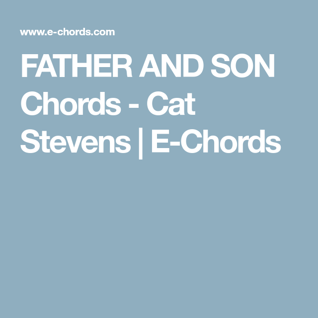 Father And Son Chords Cat Stevens E Chords Guitar Chords