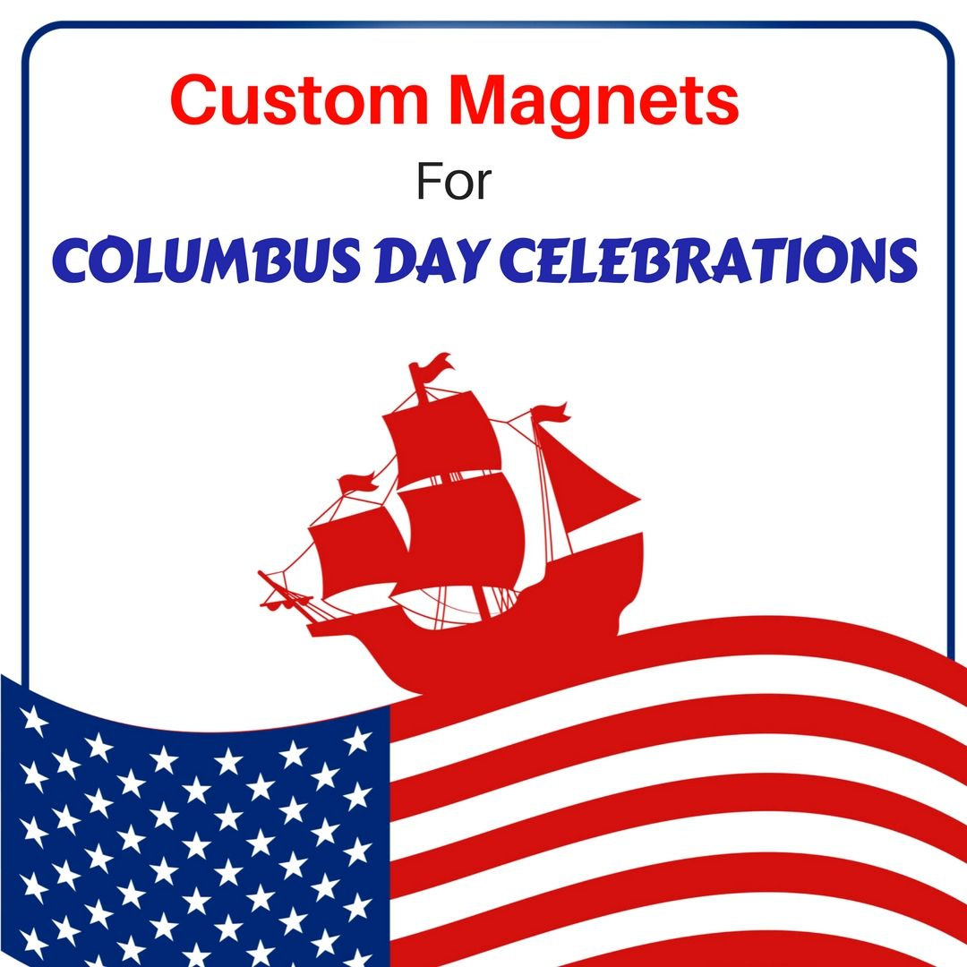 Custom Magnets For Columbus Day Celebrations And Events Custom Magnets Custom Columbus Day