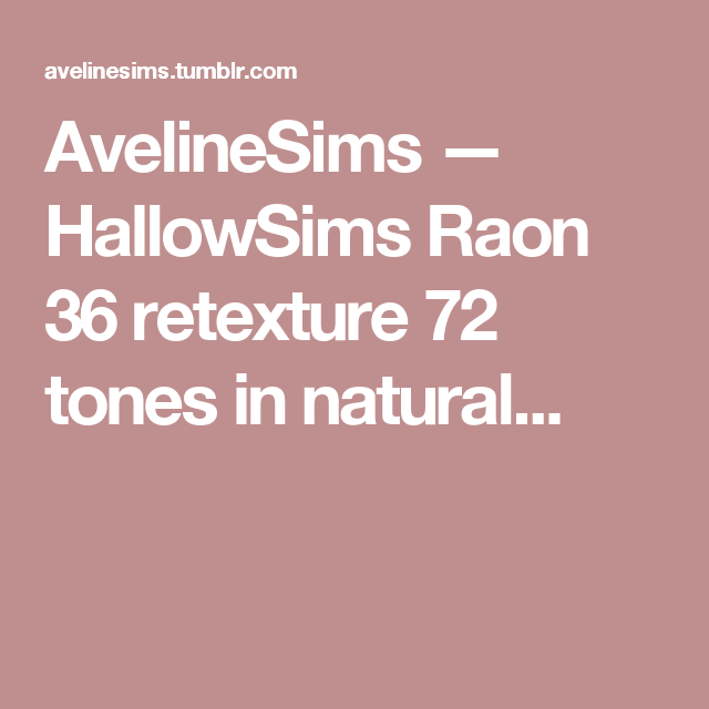 AvelineSims — HallowSims Raon 36 retexture 72 tones in natural...