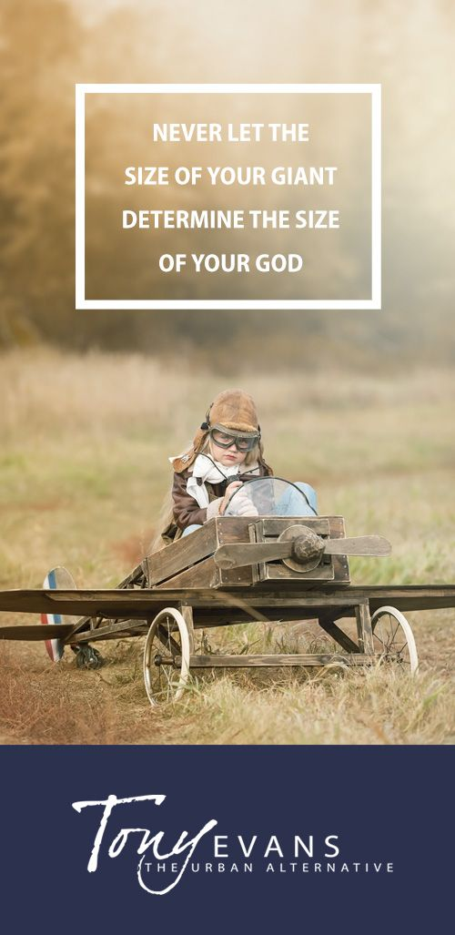 Never let the size of your giant determine the size of your God. - Tony Evans