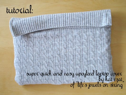 Laptop cover: | 30 Easy And Cuddly DIY Ideas For Recycling Old Sweaters