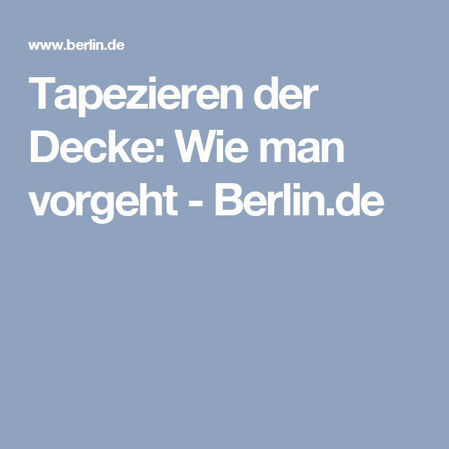 Gut Tapezieren Der Decke: Wie Man Vorgeht   Berlin.de