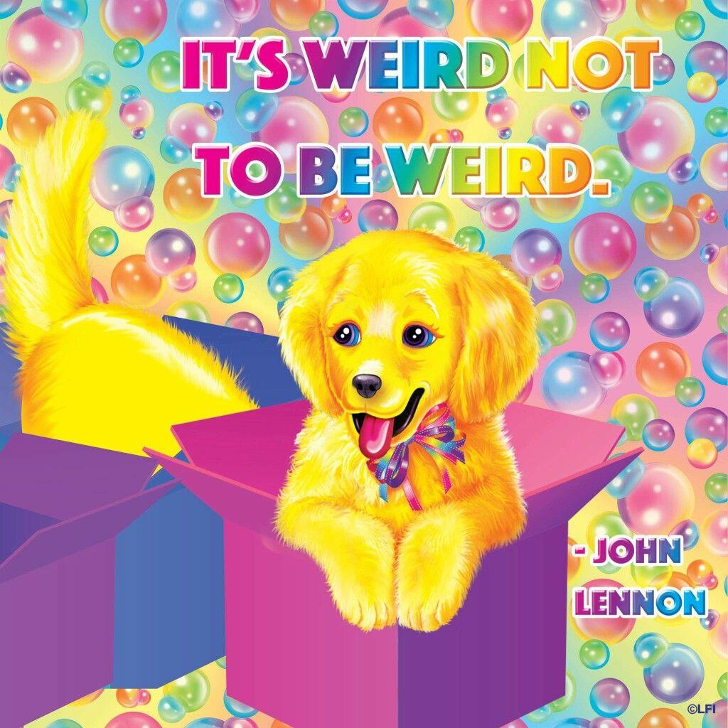 It's weird not to be weird ~ John Lennon