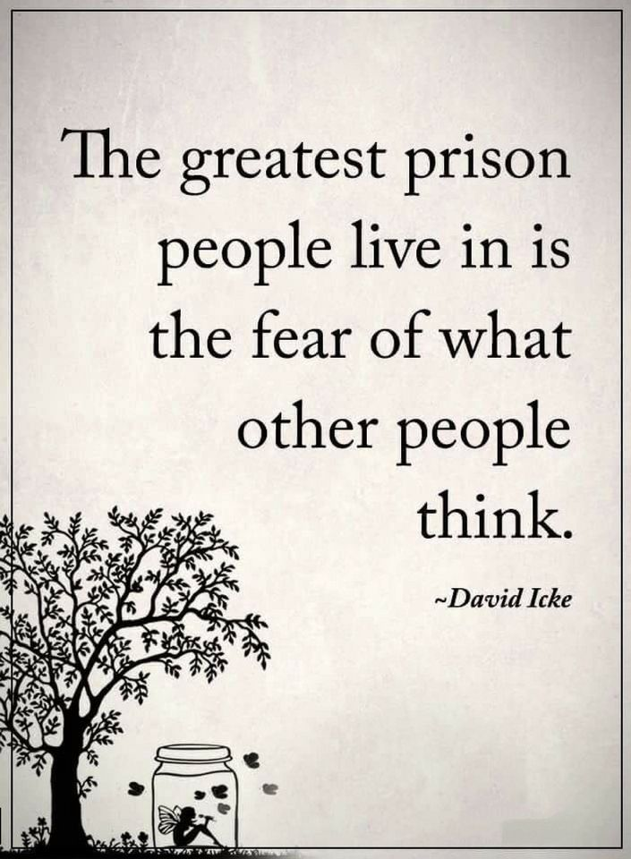 Positive Quotes : The greatest prison people live in is the fear of what other people think. - Hall Of Quotes