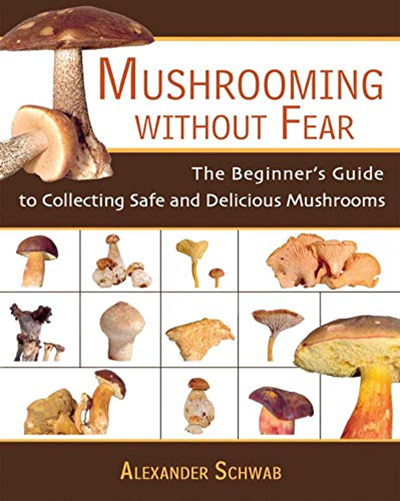 (2007) Mushrooming without Fear: The Beginner's Guide to ...