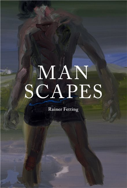 Rainer Fetting. Man Scapes