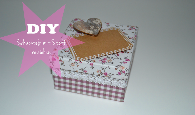 DIY: Schachteln mit Stoff beziehen | Nähen | Pinterest | Schachteln ...
