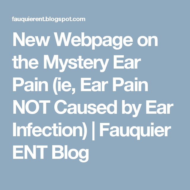 New Webpage on the Mystery Ear Pain (ie, Ear Pain NOT Caused by Ear Infection) | Fauquier ENT Blog