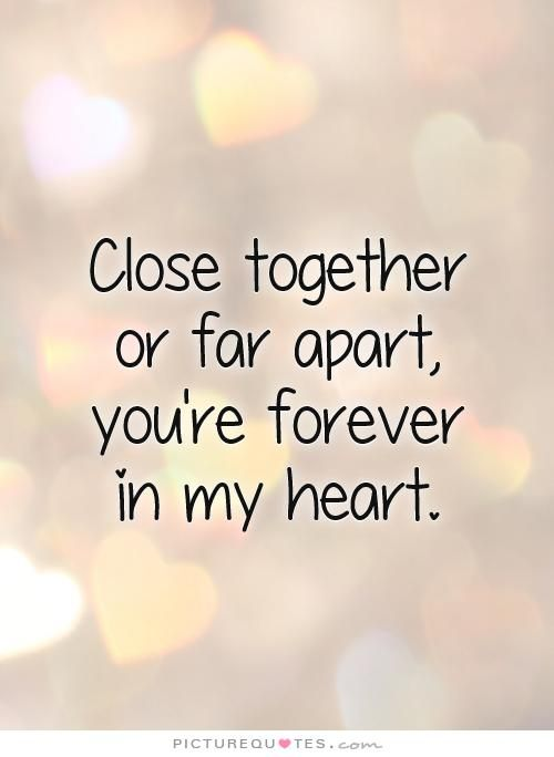 Close Together Or Far Apart Youre Forever In My Heart Picture