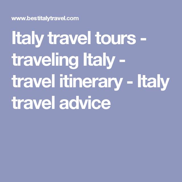 Italy travel tours - traveling Italy - travel itinerary - Italy travel advice