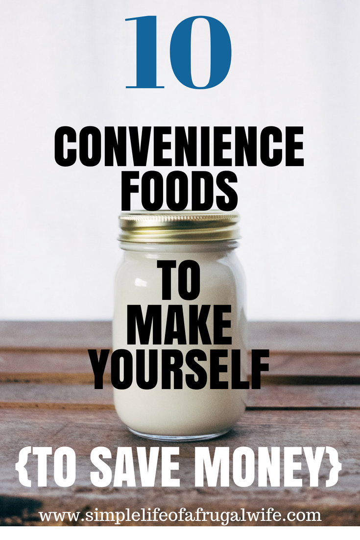 10 Convenience Foods To Make Yourself To Save Money
