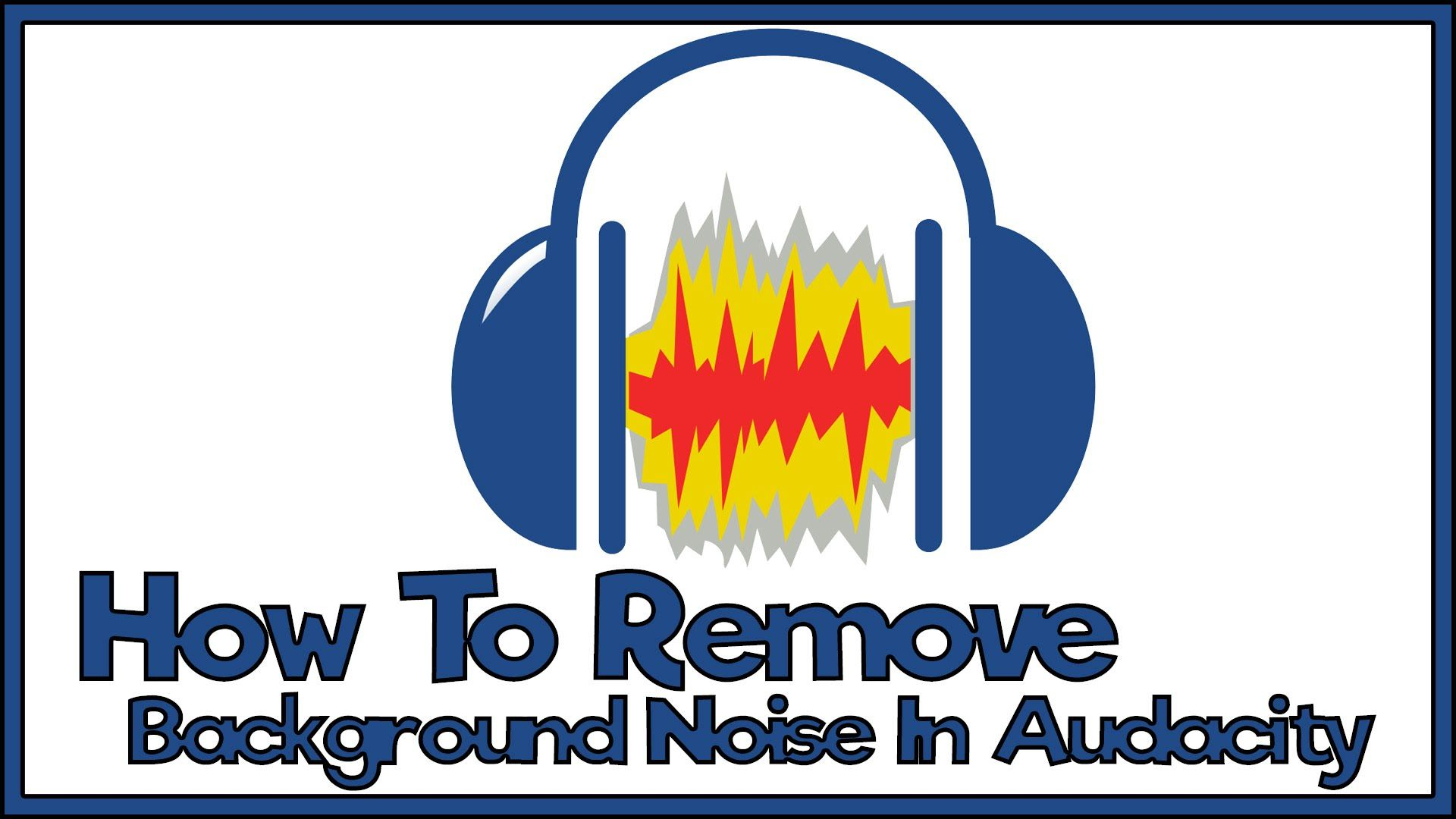Audacity Tutorial How to Remove Background Noise Music