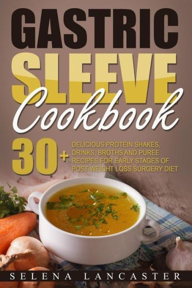 Gastric Sleeve Cookbook 30 Shakes Drinks Broth And