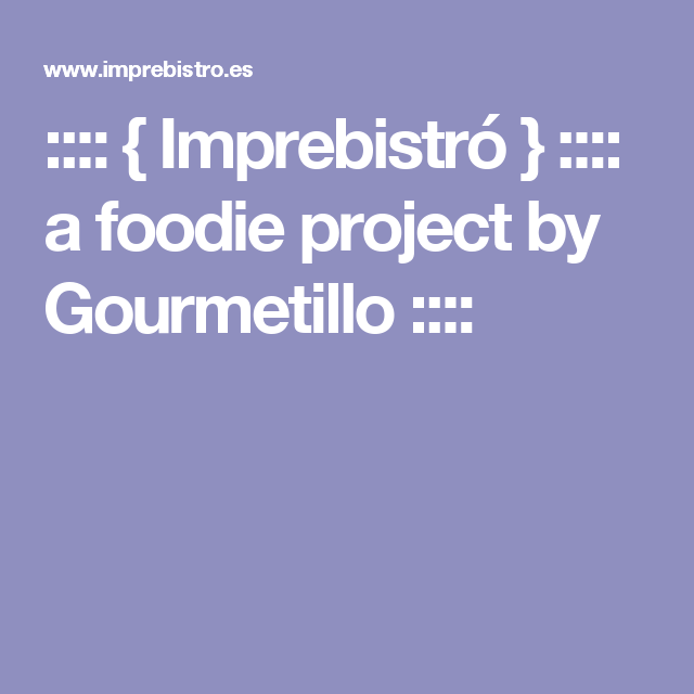 :::: { Imprebistró } :::: a foodie project by Gourmetillo ::::