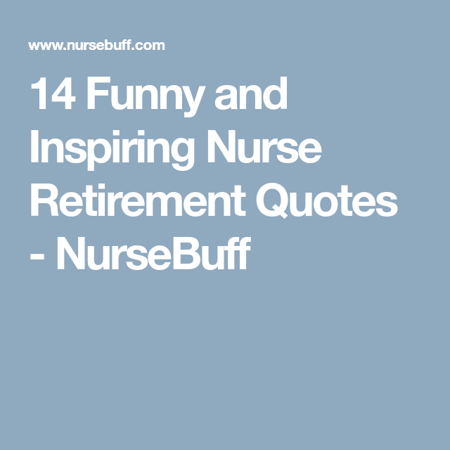 Humor Inspirational Quotes: 20 Funny And Inspiring Nurse Retirement Quotes
