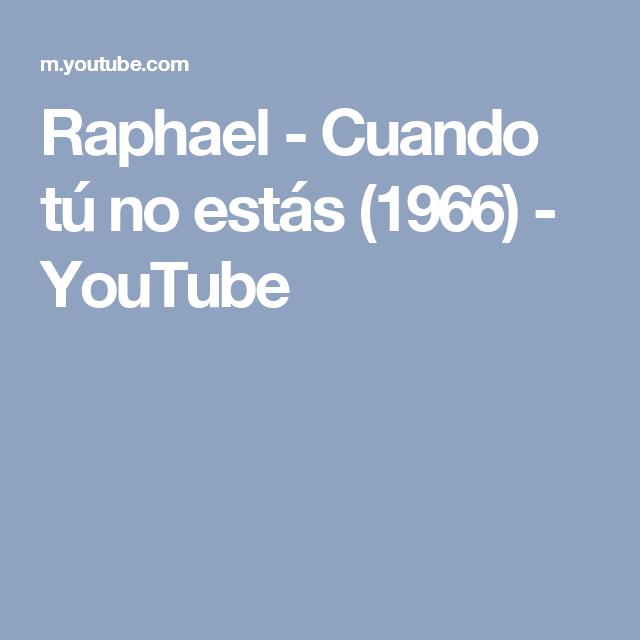 Raphael Cuando Tú No Estás 1966 Youtube