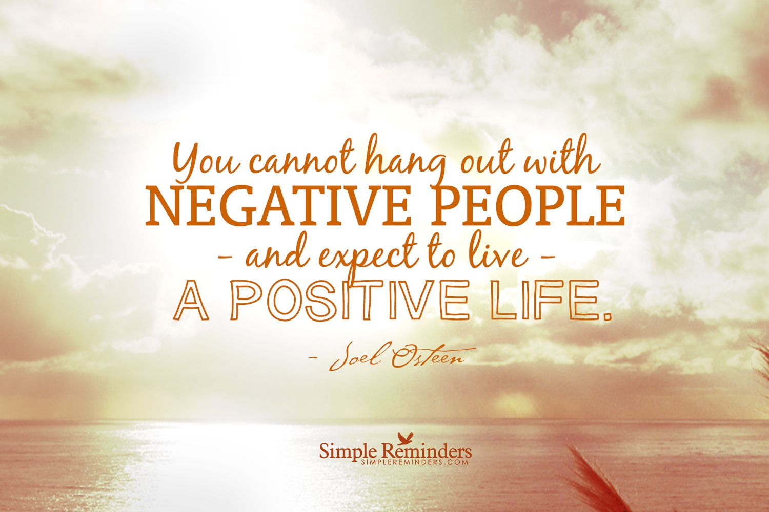 You Cannot Hang Out With Negative People And Expect To Live A Positive  Life. ~