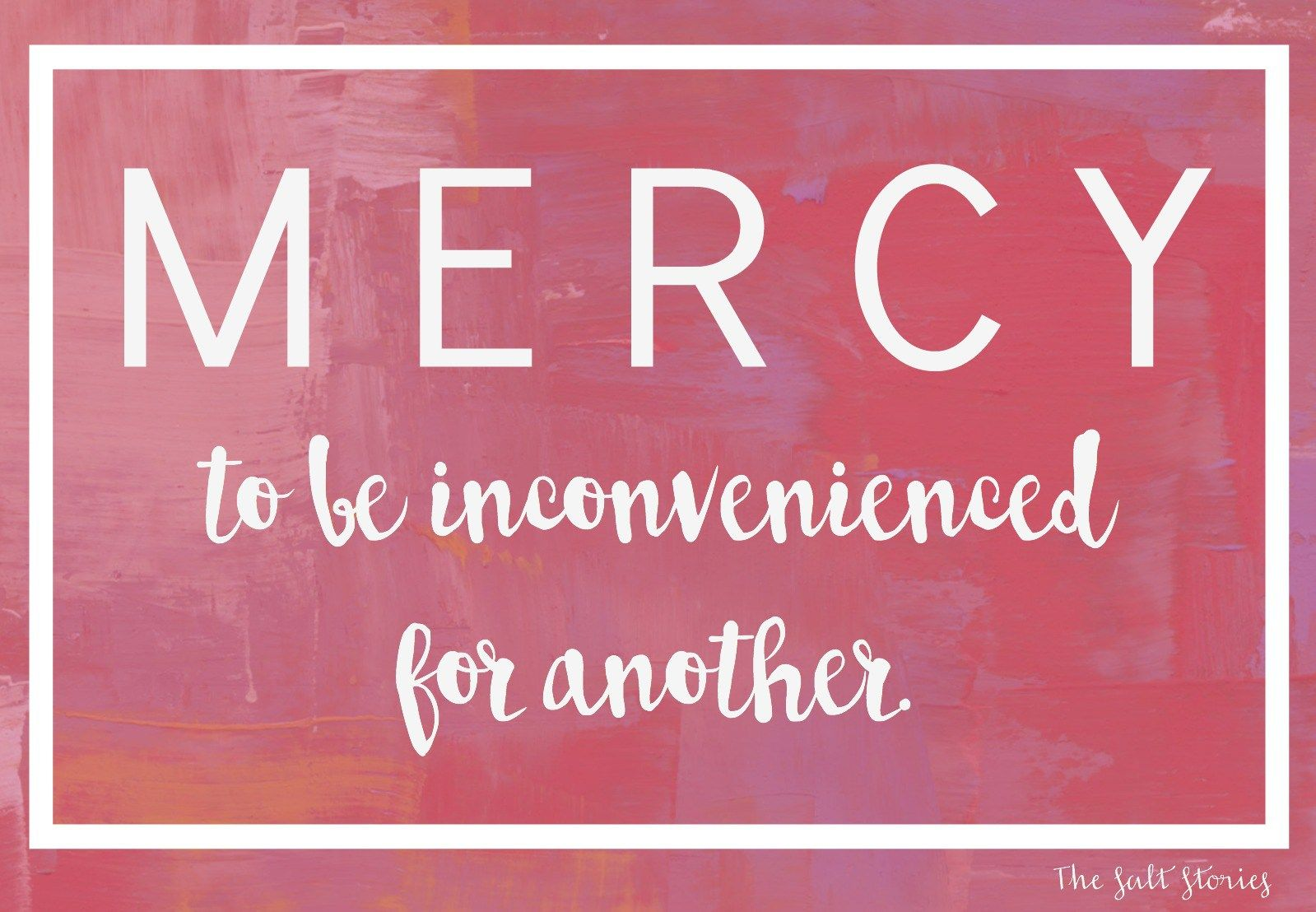 the salt stories: mercy and inconvenience- mercy definition | year