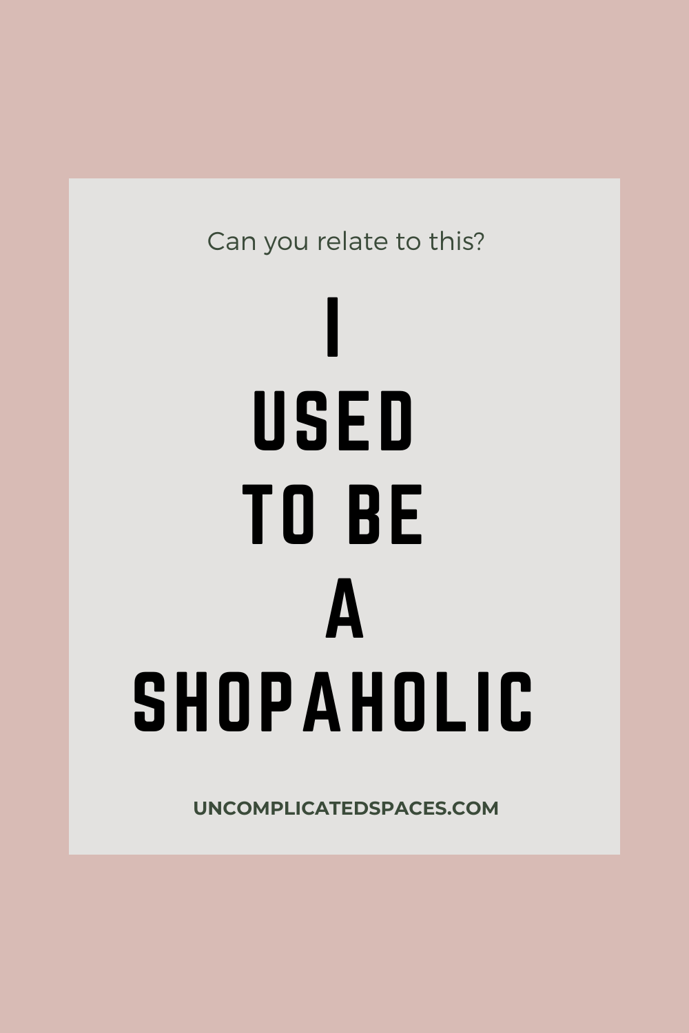 Would you classify yourself as a shopaholic? I used to be one but I've been able to overcome my shopping addiction. Can you relate? #shopaholic #shoppingaddict #addictedtoshopping #recoveringshopaholic #stopbuyingstuff