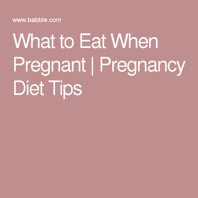 What to Eat When Pregnant   Pregnancy Diet Tips