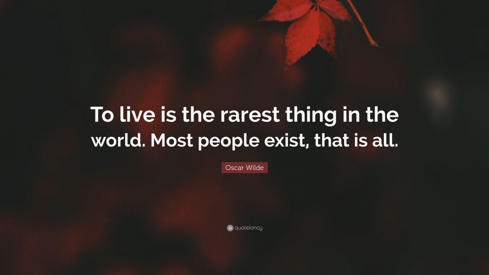 "World Quotes Oscar Wilde Quote ""To Live Is The Rarest Thing In The Worldmost"