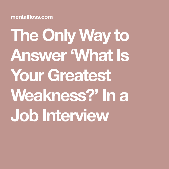 the only way to answer what is your greatest weakness in a job