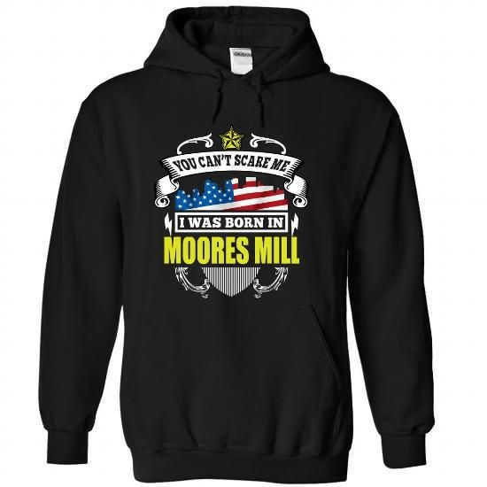 (Alabama001) You Can Scare Me, I Was Born In MOORES_MIL - #graduation gift #man gift. LIMITED AVAILABILITY => https://www.sunfrog.com/States/Alabama001-You-Can-Scare-Me-I-Was-Born-In-MOORES_MILL-ybacwlhbnh-Black-43205169-Hoodie.html?68278