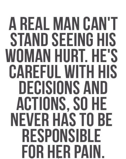A Real Man Never Hurt You He Will Alwys Show You Respect Umm