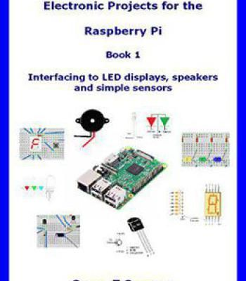 Electronic Projects For The Raspberry Pi: Book 1 - Interfacing To ...